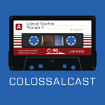 COLOSSALCAST Ep7