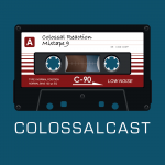 COLOSSALCAST Ep9